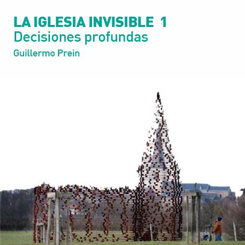 LA IGLESIA INVISIBLE 1 | DECISIONES PROFUNDAS