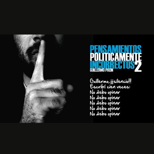 PENSAMIENTOS POLÍTICAMENTE INCORRECTOS 2 | No debo opinar